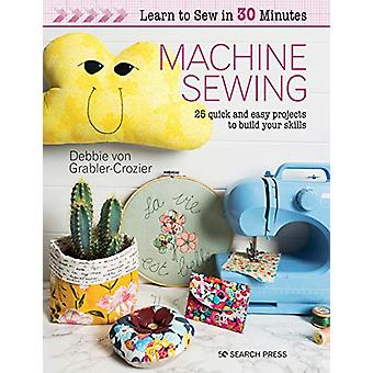 Learn to Sew in 30 Minutes - Machine Sewing - 25 Quick and Easy Project