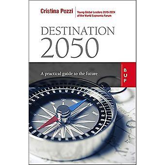 Destination 2050 - A Practical Guide to the Future by Cristina Pozzi -