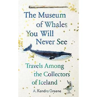 The Museum of Whales You Will Never See - Travels Among the Collectors