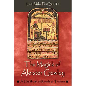 The Magick of Aleister Crowley by DuQuette & Lon Milo