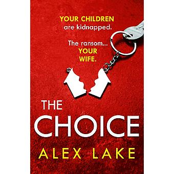 The Choice by Alex Lake