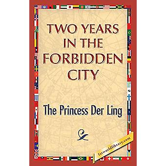 Two Years in the Forbidden City by The Princess Der Ling - 9781421850