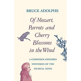 Of Mozart, Parrots and Cherry Blossoms in the Wind: A Composer Explores Mysteries of the Musical Mind