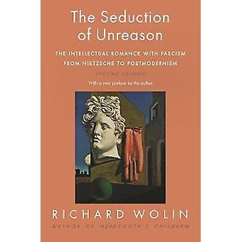 La séduction de la déraison - La romance intellectuelle avec le fascisme de Nietzsche au postmodernisme Deuxième édition