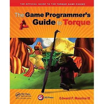The Game Programmer's Guide to Torque Under the Hood of the Torque Game Engine