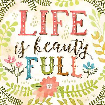 Life is Beauty Full Poster Print by Mollie B (12 x 12)