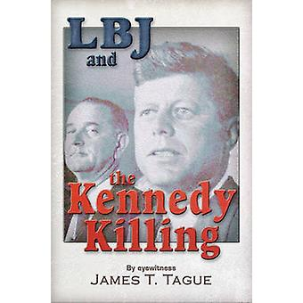 Lbj and the Kennedy Killing by James T Tague