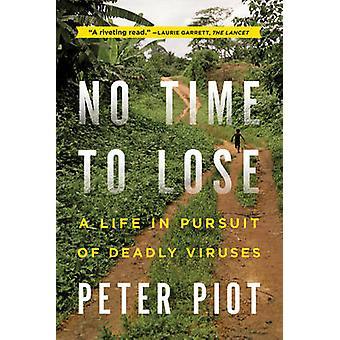 Ingen tid att förlora - ett liv i jakten på dödliga virus av Peter Piot-
