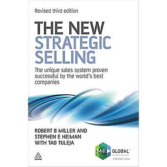 The New Strategic Selling - The Unique Sales System Proven Successful