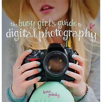 The Busy Girl's Guide to Digital Photography - A Really Useful Introdu