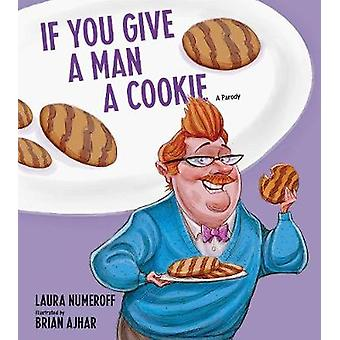 If You Give a Man a Cookie - A Parody by Laura Joffe Numeroff - 978144