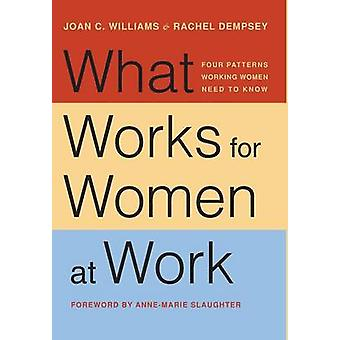 What Works for Women at Work - Four Patterns Working Women Need to Kno