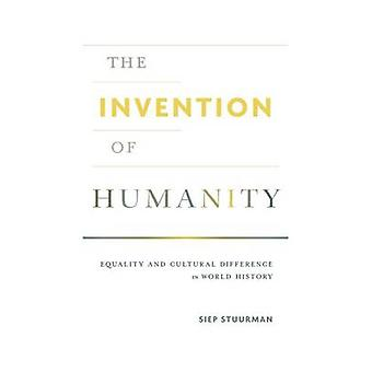 The Invention of Humanity - Equality and Cultural Difference in World