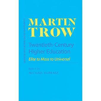 Twentieth-century Higher Education - Elite to Mass to Universal by Mar
