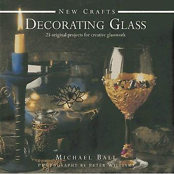 Nya hantverk: Dekorera glas: 25 ursprungliga projekt för kreativa glastillverkning