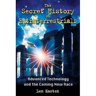 Secret History of Extraterrestrials: Advanced Technology and the Coming New Race