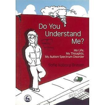 Verstehst du mich?: mein Leben, meine Gedanken, mein Autismus-Spektrum-Störung