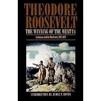 Vinnande av West volym 4 Louisiana och Northwest 17911807 av Roosevelt & Theodore