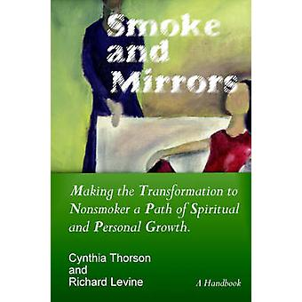 Smoke and Mirrors Making the Transformation to Nonsmoker a Path of Spiritual and Personal Growth. by Thorson & Cynthia