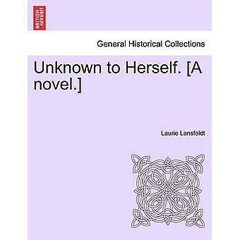 Sconosciuto a se stessa. Un romanzo. da Lansfeldt & Laurie