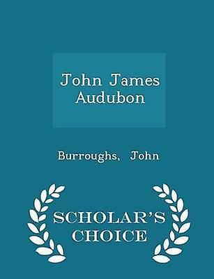 John James Audubon  Scholars Choice Edition by John & Burroughs