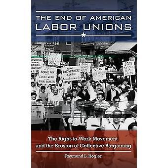 Al final de los sindicatos americanos el movimiento RighttoWork y la erosión de la negociación colectiva por Hogler y Raymond