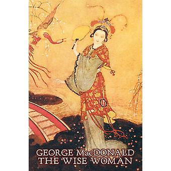 The Wise Woman by George Macdonald Fiction Classics Action  Adventure by MacDonald & George