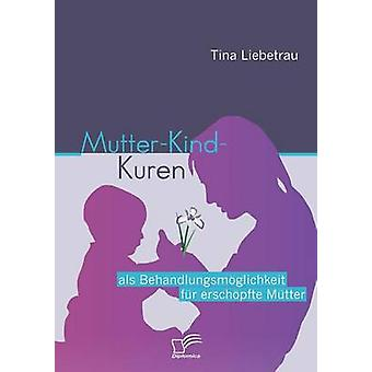 MutterKindKuren ALS Behandlungsm Glichkeit Fell Ersch Pfte M Tter von Liebetrau & Tina