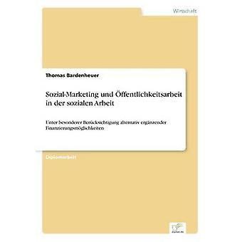 SozialMarketing und ffentlichkeitsarbeit in der sozialen ArbeitUnter besonderer Bercksichtigung alternativ ergnzender Finanzierungsmglichkeiten von Bardenheuer & Thomas