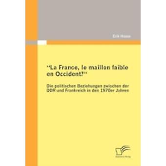 La France le maillon faible en Occident Die politischen Beziehungen zwischen der DDR und Frankreich in den Jahren 1970er par Haase & Erik