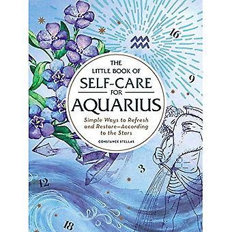Den lilla boken av egen vård för Vattumannen: enkla sätt att uppdatera och återställa-enligt stjärnorna (astrologi egen vård)