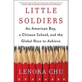 Little Soldiers - An American Boy - a Chinese School - and the Global