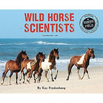 Wild Horse Scientists by Kay Frydenborg - 9780544257467 Book