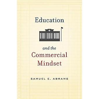 Education and the Commercial Mindset by Education and the Commercial