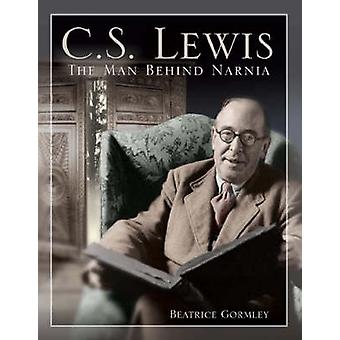C.S. Lewis - The Man Behind Narnia (2nd) by Beatrice Gormley - 9780802