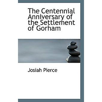 The Centennial Anniversary of the Settlement of Gorham by Josiah Pier