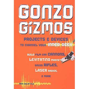 Gonzo Gizmos - Projects and Devices to Channel Your Inner Geek by Simo