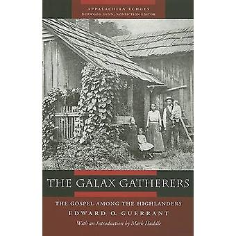 The Galax Gatherers - The Gospel Among the Highlanders by Edward O Gue