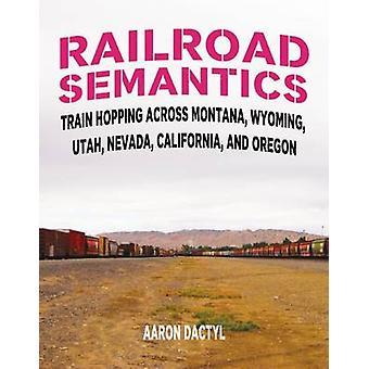 Railroad Semantics - Train Hopping Across Montana - Wyoming - Utah - N