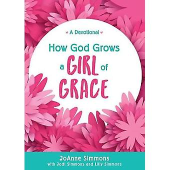 How God Grows a Girl of Grace by Joanne Simmons - 9781683223221 Book