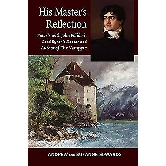 His Masters Reflection - Travels with John Polidori - Lord Byrons Doct