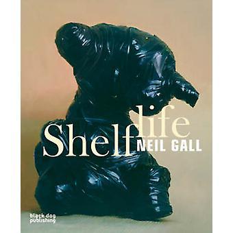 Shelf Life - Neil Gall by Simon Groom - Johanna Malt - Charles Darwent
