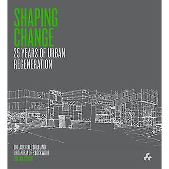 Shaping Change - 25 Years of Urban Regeneration - The Architecture and