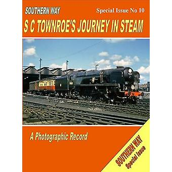 Southern Way - Special Issue No 10 - SC Townroe's Journey in Steam - Sp