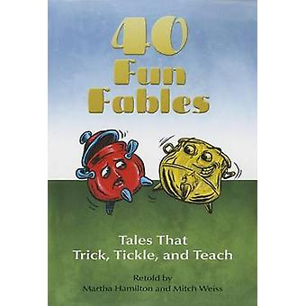 Forty Fun Fables - Tales That Trick - Tickle and Teach by Mitch Weiss