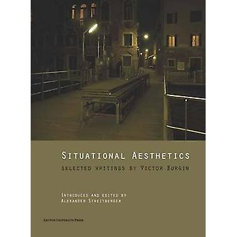 Situational Aesthetics - Selected Writings by Victor Burgin by Victor