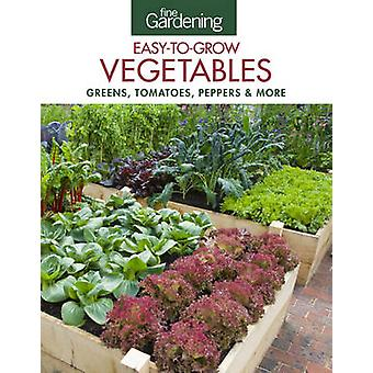 Fine Gardening EasytoGrow Vegetables Greens Tomatoes Peppers amp More by Edited by Fine Gardening