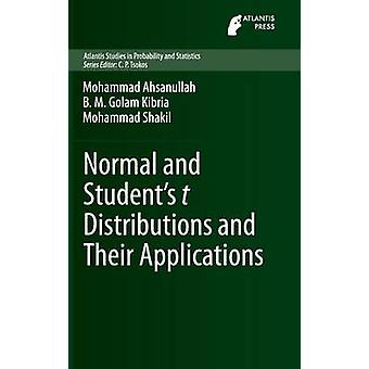 Normal and Students t Distributions and Their Applications by Ahsanullah & Mohammad