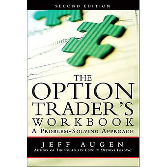 The Option Trader's Workbook - A Problem-Solving Approach by Jeff Auge