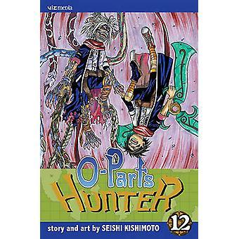 O-Parts Hunter - Vol. 12 by Seishi Kishimoto - 9781421518343 Book